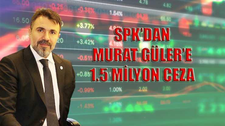 SPK'DAN MURAT GÜLER'İN ŞİRKETİNE CEZA